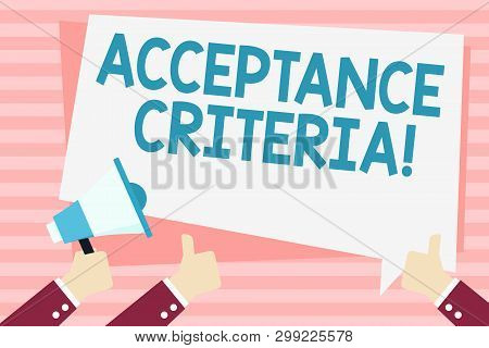 Handwriting text Acceptance Criteria. Concept meaning Specified indicators in assessing the ability of a part Hand Holding Megaphone and Other Two Gesturing Thumbs Up with Text Balloon. poster