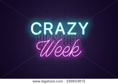 Neon Composition Of Headline Crazy Week. Glowing Neon Text Crazy Week, Uppercase And Lettering Style