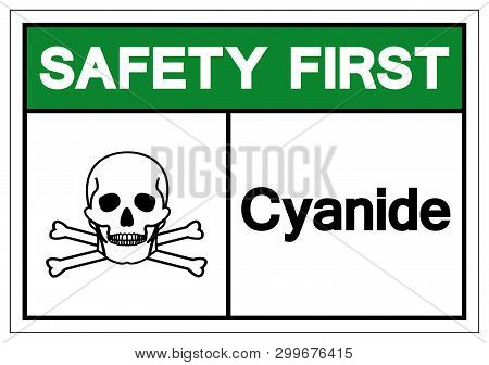 Safety First Cyanide Symbol Sign, Vector Illustration, Isolate On White Background Label. Eps10
