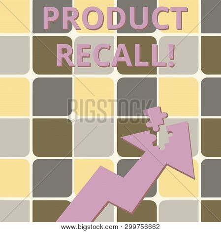 Word writing text Product Recall. Business concept for process of retrieving potentially unsafe goods from consumers Colorful Arrow Pointing Upward with Detached Part Like Jigsaw Puzzle Piece. poster