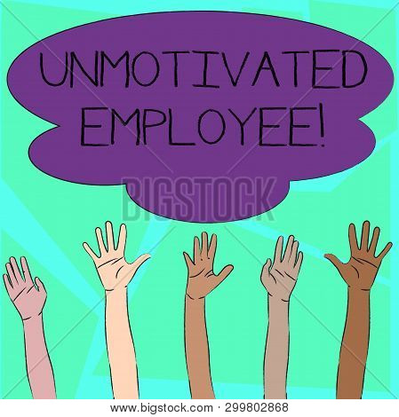 Word writing text Unmotivated Employee. Business concept for very low self esteem and no interest to work hard Multiracial Diversity Hands Raising Upward Reaching for Colorful Big Cloud. poster