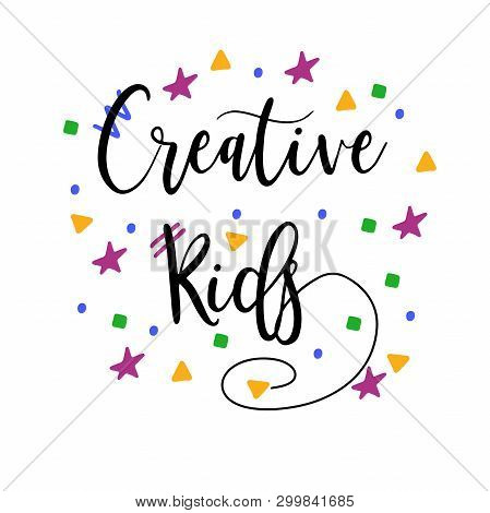 Creative Kids Modern Calligraphy. Bright Lettering. Trendy Quote. Vector Illustration