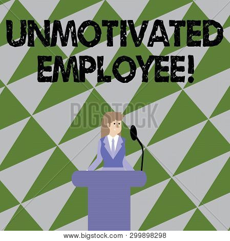 Text sign showing Unmotivated Employee. Conceptual photo very low self esteem and no interest to work hard Businesswoman Standing Behind Podium Rostrum Speaking on Wireless Microphone. poster