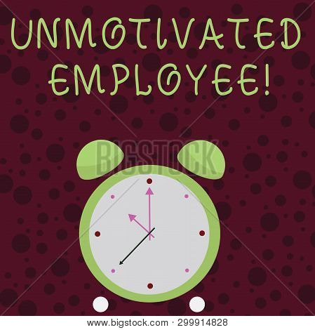 Word writing text Unmotivated Employee. Business concept for very low self esteem and no interest to work hard Colorful Round Analog Two Bell Alarm Desk Clock with Seconds Hand photo. poster