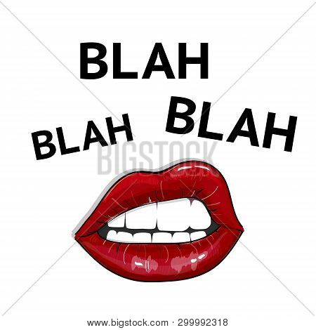 Blah Blah Sign With Sexy Red Lips And Quote Text. Girly Feminist Poster. Woman Power Illustration