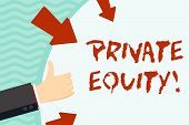 Handwriting text writing Private Equity. Concept meaning the money invested in firms which have not gone public Hand Gesturing Thumbs Up and Holding on Blank Space Round Shape with Arrows. poster