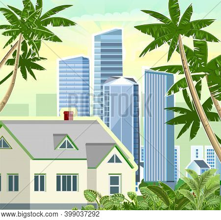 A Small House In The Suburbs. Cityscape With Palms And Sky. High-rise Buildings, Skyscrapers And Hig
