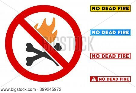 No Dead Fire Sign And Phrases In Rectangular Frames. Illustration Style Is A Flat Iconic Symbol Insi