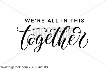 We're All In This Together, Motivation Slogan. Hand Lettering.