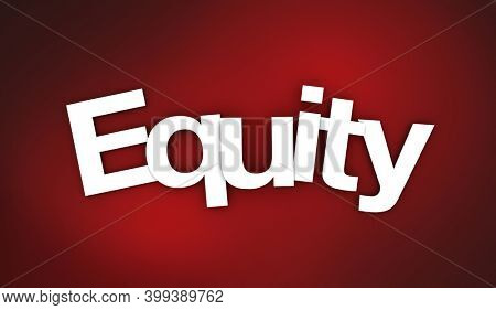 Equity Fairness Equal Treatment Just Inclusion Word 3d Illustration