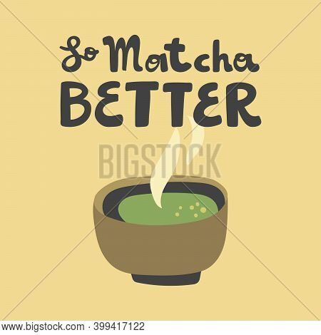 So Matcha Better. Flat Vector Illustration Matcha Iced Latte On Black Background With Hand Drawn Cal