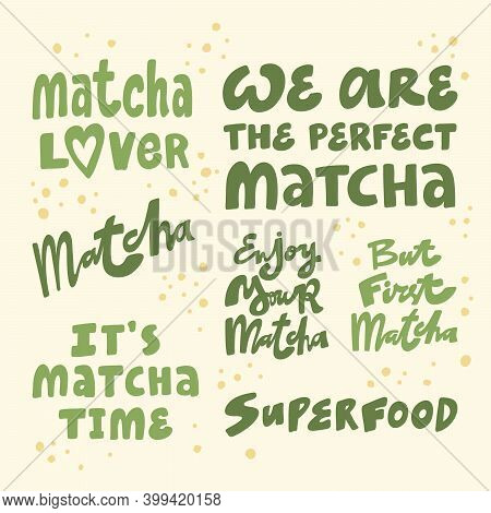 Matcha Lover, We Are Perfect Matcha, Matcha Time, Superfood, Enjoy, But First Matcha. Hand Drawn Let