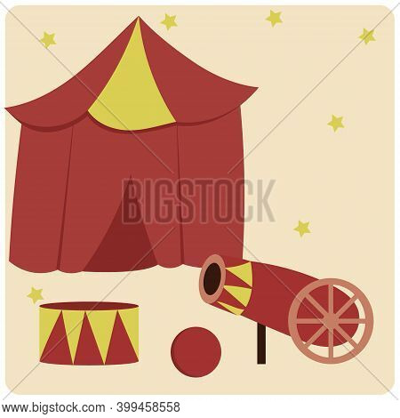 Circus Vector Tent, Circus Cannon, Circus Drum. Illustration On The Theme Of The Circus For Children