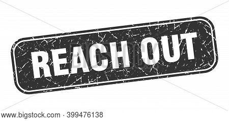 Reach Out Stamp. Reach Out Square Grungy Black Sign