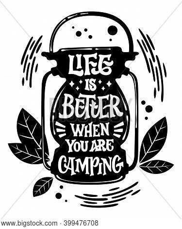 Life Is Better When You Are Camping - Camping Lamp Silhouette Hand Drawn Lettering. Modern Text Desi