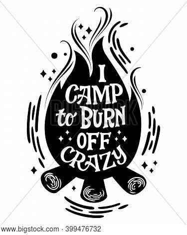 I Camp To Burn Off Crazy - Campfire Shape Hand Drawn Lettering Phrase. Modern Text Design With Flora