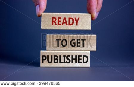 Ready To Get Published Symbol. Wooden Blocks With Words 'ready To Get Published'. Male Hand. Beautif