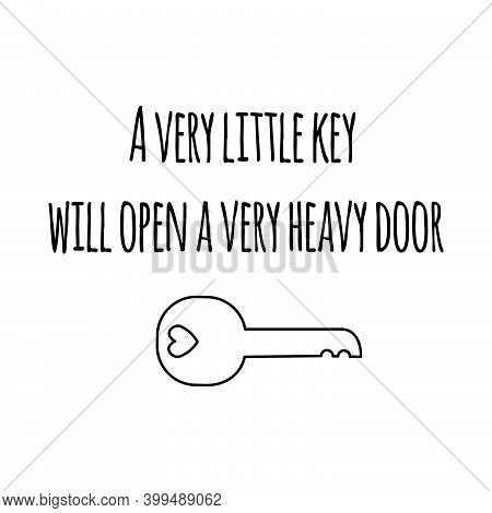 A Very Little Key Will Open A Very Heavy Door. Motivation Inspirational Script Lettering Quote About