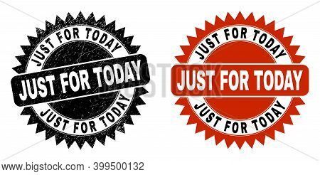 Black Rosette Just For Today Seal Stamp. Flat Vector Textured Seal Stamp With Just For Today Phrase