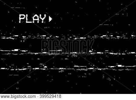 Corrupted Play Screen With Glitch Effect. Vector Camera Film Vhs Or Video Home System Black Backgrou
