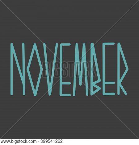 Hand Drawn Lettering Phrase November. Month November For Calendar. Ink Brush Lettering For Invitatio