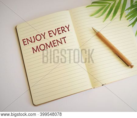 Conceptual Hand Writing Showing Enjoy Every Moment. Business Photo Text Being Pleased With Your Life