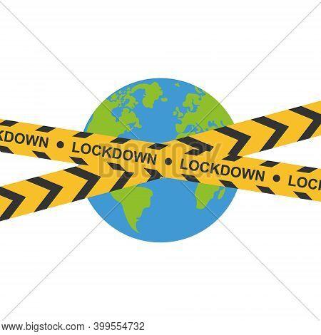 Earth With Yellow Caution Tape. Coronavirus Lockdown. Concept Of World Lockdown Due To Coronavirus.