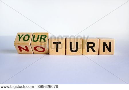 It Is Your Turn Symbol. Turned A Cube And Changed Words 'no Turn' To 'your Turn'. Business And Your