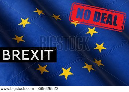 No Deal Brexit, England Going Out Of The European Union Without Agreement Or A Trade Deal. Euro Flag