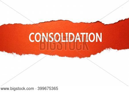 Consolidation Written On A Red Background In The Center Of A White Torn Sheet