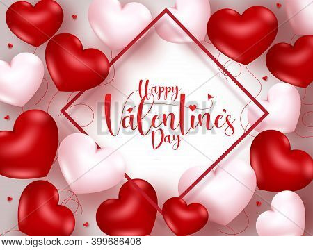Valentine Heart Balloons Vector Background Template. Happy Valentine's Day Typography Text In Frame
