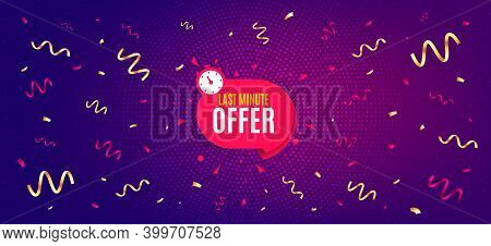 Last Minute Sticker. Festive Confetti Background With Offer Message. Hot Offer Chat Bubble Icon. Spe