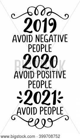 2019: Avoid Negative People, 2020: Avoid Postitibe People, 2021: Avoid People. Merry Christmas And H