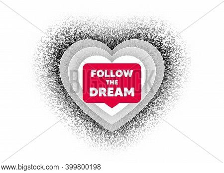 Follow The Dream Motivation Quote. Love Heart Dotwork Background. Motivational Slogan. Inspiration M