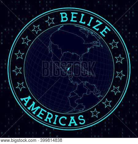 Belize Round Sign. Futuristic Satelite View Of The World Centered To Belize. Country Badge With Map,