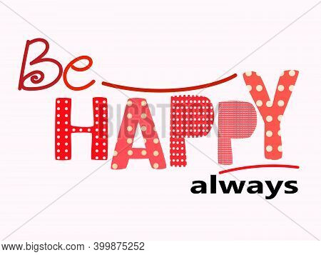 Be Happy Always Affirmation Quotes, Artistic Vector Lettering In Warm Orange Red Colours, Useful For