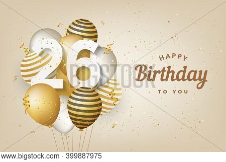 Happy 26th Birthday With Gold Balloons Greeting Card Background. 26 Years Anniversary. 26th Celebrat