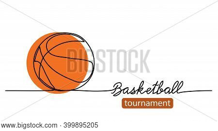 Basketball Tournament Simple Vector Background, Banner, Poster With Orange Ball Sketch. One Line Dra