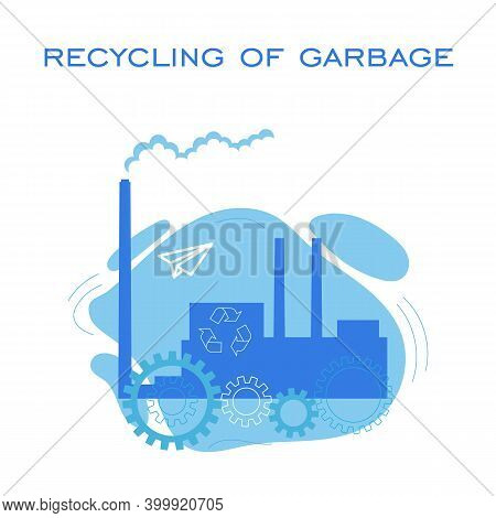 Vector Concept Illustration Of An Incineration Plant. An Environmentally Friendly Way To Destroy Gar