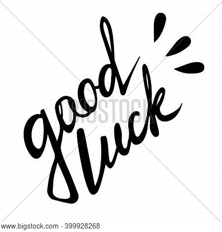 Good Luck Tilted Vector Lettering. Black Text Isolated On White Background. Greeting Card Design Ele