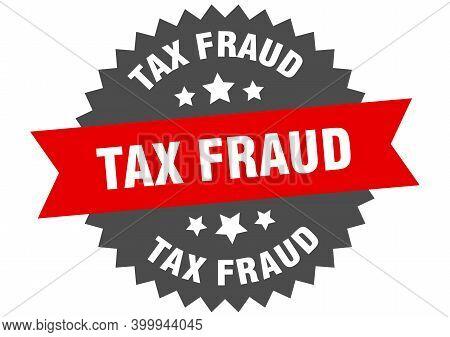 Tax Fraud Sign. Tax Fraud Red-black Circular Band Label