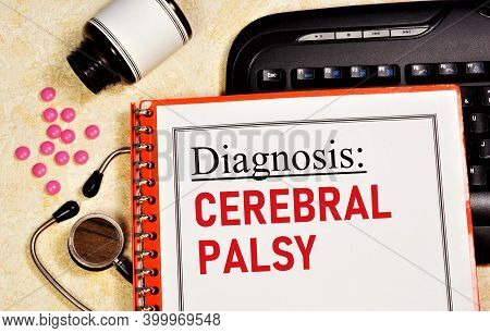 Cerebral Palsy. Text Inscription Of The Medical Diagnosis. Treatment With Medications And Procedures