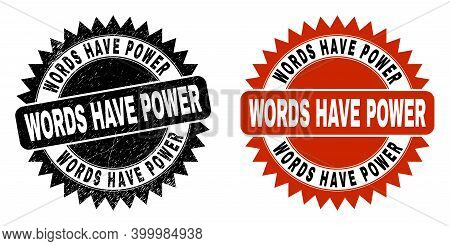 Black Rosette Words Have Power Seal. Flat Vector Grunge Seal With Words Have Power Message Inside Sh