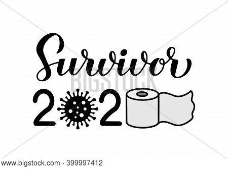 Survivor 2020 Calligraphy Hand Lettering With Toilet Paper. Funny Quarantine Quote. Pandemic Coronav