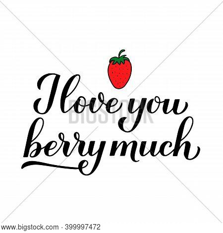 I Love You Berry Much Calligraphy Lettering With Hand Drawn Strawberry. Funny Pun Quote. Valentines
