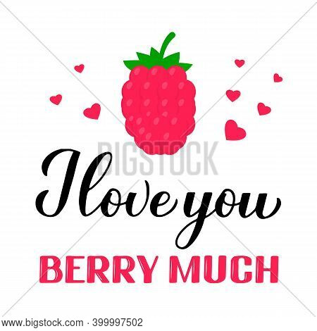 I Love You Berry Much Calligraphy Hand Lettering With Raspberry. Funny Pun Quote. Valentines Day Gre