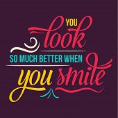 You look so much better when you smile positive inspirational life quote illustrator in vector format poster
