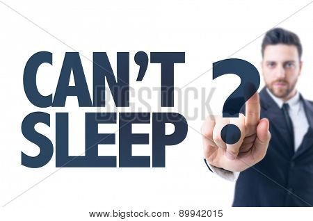 Business man pointing the text: Cant Sleep?