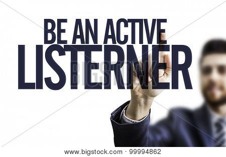 Businessman pointing the text: Be An Active Listener