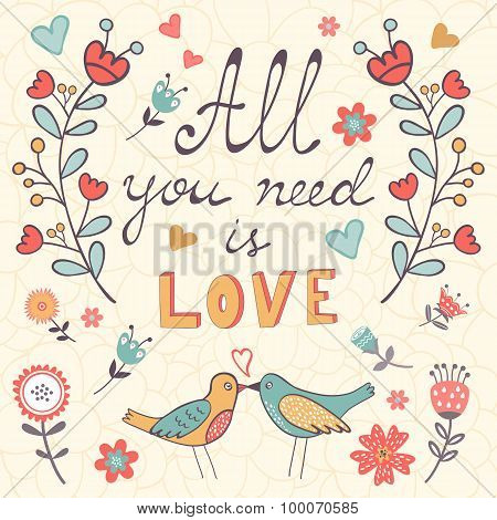 All you need is love.  Cute greeting card
